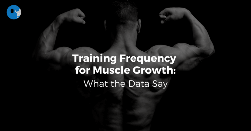 Training Frequency for Muscle Growth: What the Data Say