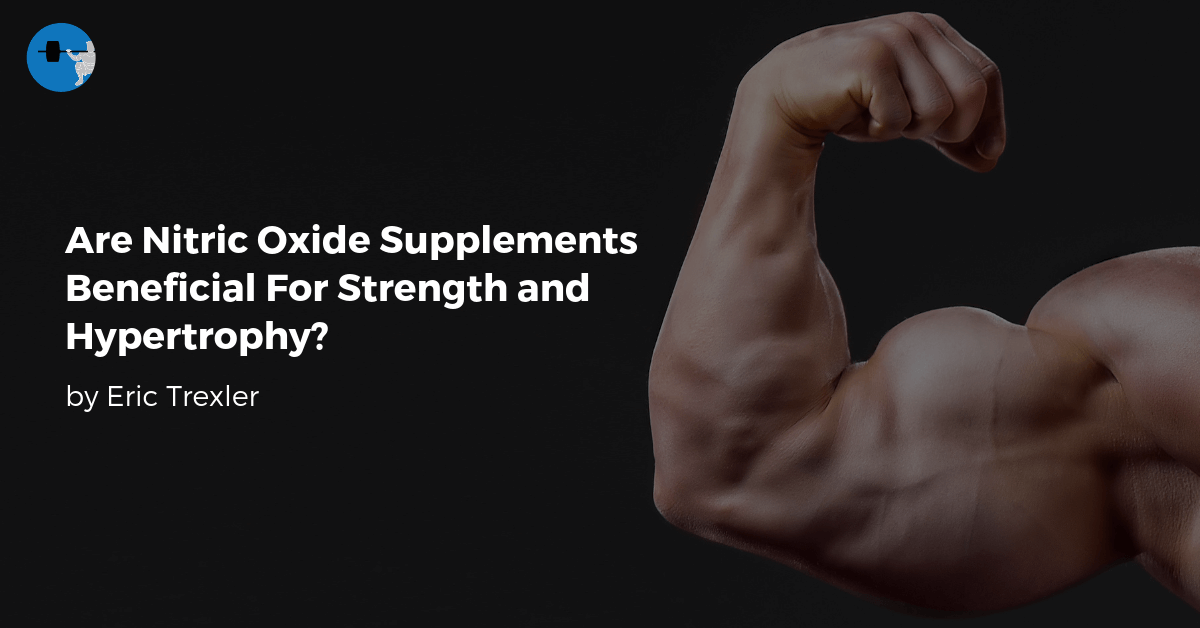 Are Nitric Oxide Supplements Beneficial For Strength and Hypertrophy?