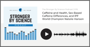 stronger by science podcast episode 6